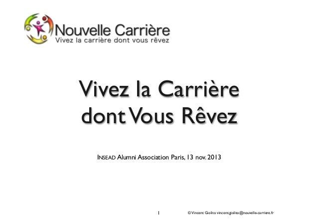 Vivez la Carrière dont Vous Rêvez INSEAD Alumni Association Paris, 13 nov. 2013  1  © Vincent Giolito vincent.giolito@nouv...