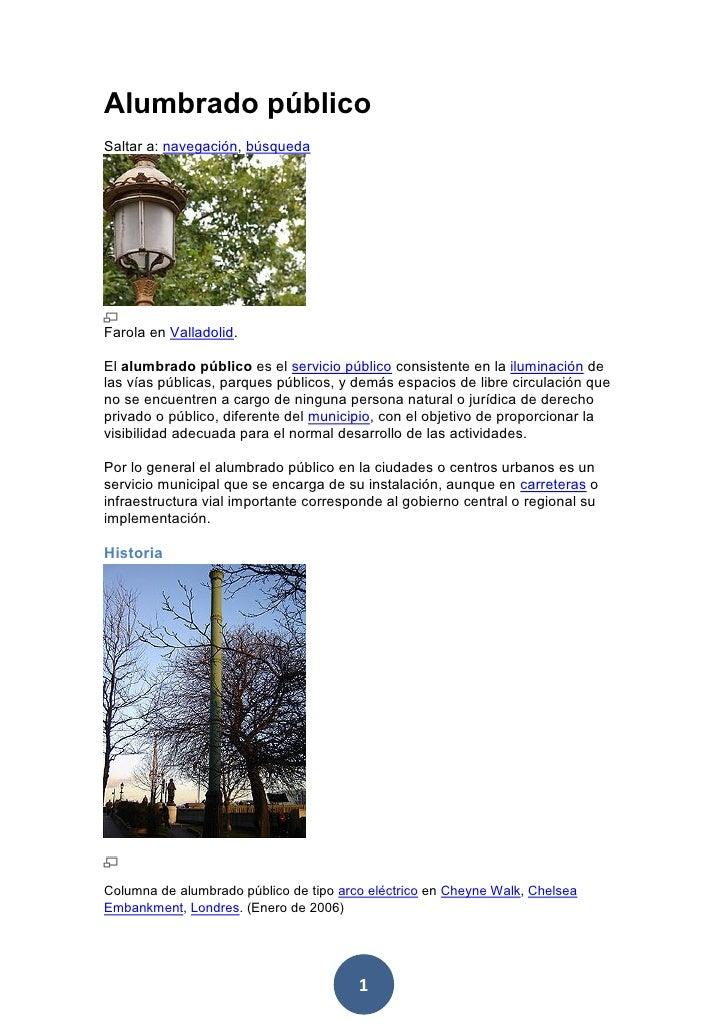 Alumbrado públicoSaltar a: navegación, búsquedaFarola en Valladolid.El alumbrado público es el servicio público consistent...