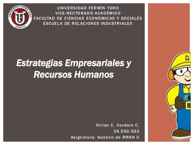 Vivian C. Cordero C. 24.550.522 Asignatura: Gestión de RRHH II UNIVERSIDAD FERMÍN TORO VICE-RECTORADO ACADÉMICO FACULTAD D...