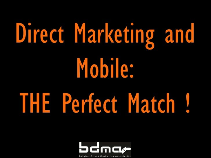 Direct Marketing and       Mobile:THE Perfect Match !