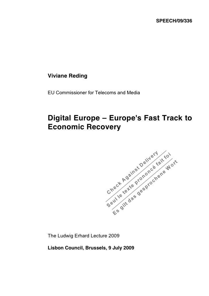 SPEECH/09/336     Viviane Reding  EU Commissioner for Telecoms and Media     Digital Europe – Europe's Fast Track to Econo...