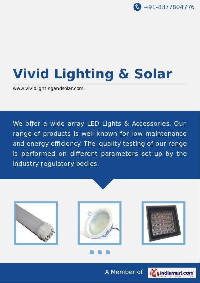 +91-8377804776 A Member of Vivid Lighting & Solar www.vividlightingandsolar.com We offer a wide array LED Lights & Accessor...