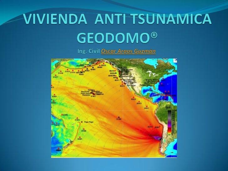 VIVIENDA ANTI TSUNAMICA: GEODOMO®                                          Oscar Araos GuzmánIntroducción:A través de la h...