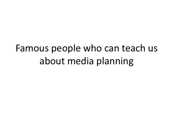 Famous people who can teach us about media planning <br />