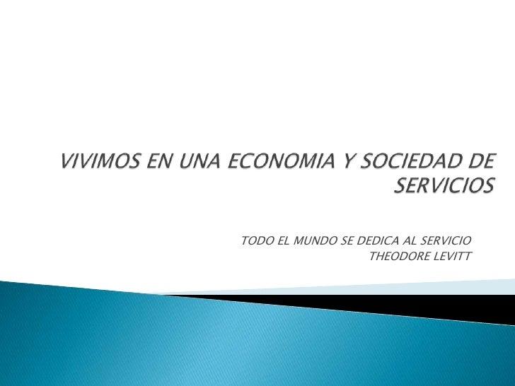 Vivimos en una economia y sociedad de servicios