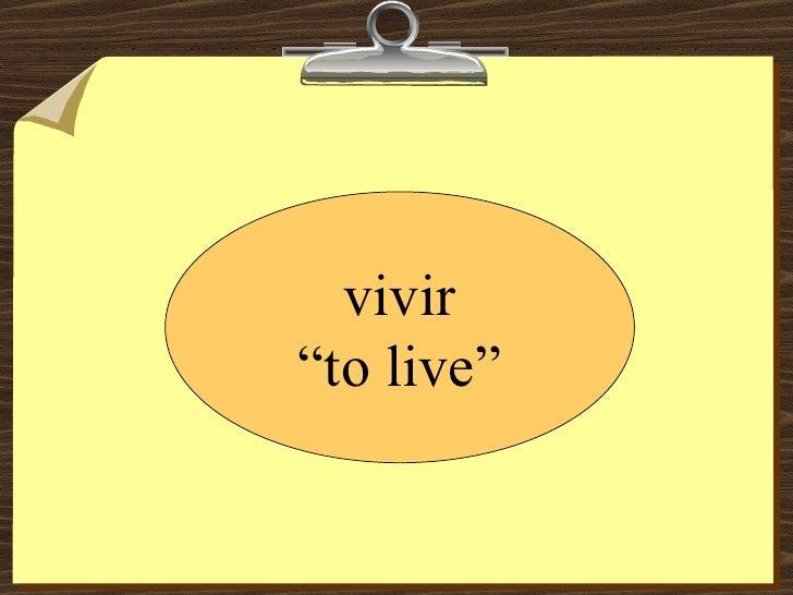 """vivir """" to live"""""""