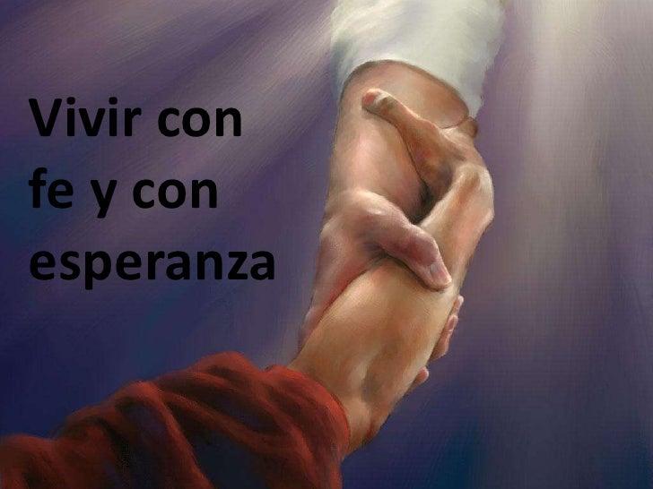 Vivir con fe y con esperanza<br />