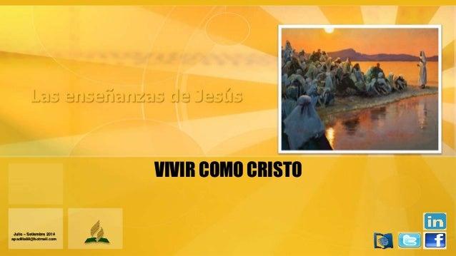 VIVIR COMO CRISTO Julio – Setiembre 2014 apadilla88@hotmail.com