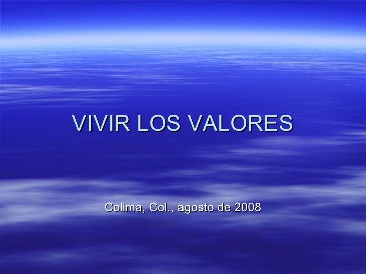 VIVIR LOS VALORES Colima, Col., agosto de 2008