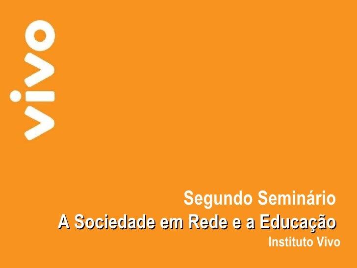 Segundo Seminário  A Sociedade em Rede e a Educação  Instituto Vivo