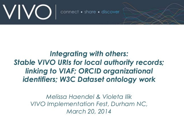 Integrating with others: Stable VIVO URIs for local authority records; linking to VIAF; ORCID organizational identifiers; W3C Dataset ontology work