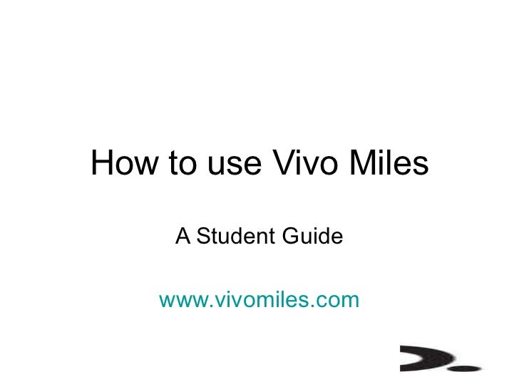 How to use Vivo Miles A Student Guide www.vivomiles.com