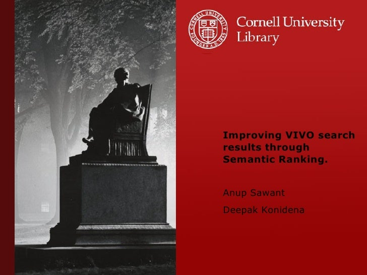 Improving VIVO search results through Semantic Ranking. Anup Sawant Deepak Konidena