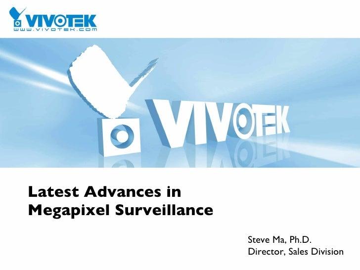 Latest Advances in  Megapixel Surveillance Steve Ma, Ph.D. Director, Sales Division