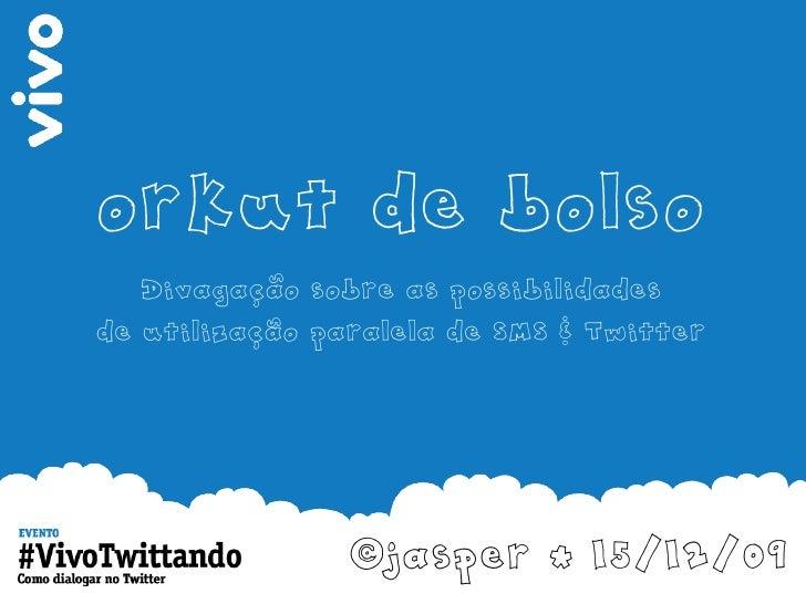 orkut de bolso    Divagacao sobre as possibilidades           s s           , de utilizacao paralela de SMS & Twitter     ...