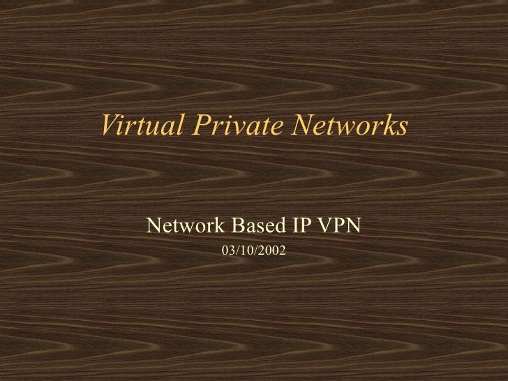 Virtual Private Networks Network Based IP VPN 03/10/2002