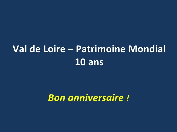 Val de Loire – Patrimoine Mondial 10 ans Bon anniversaire  !