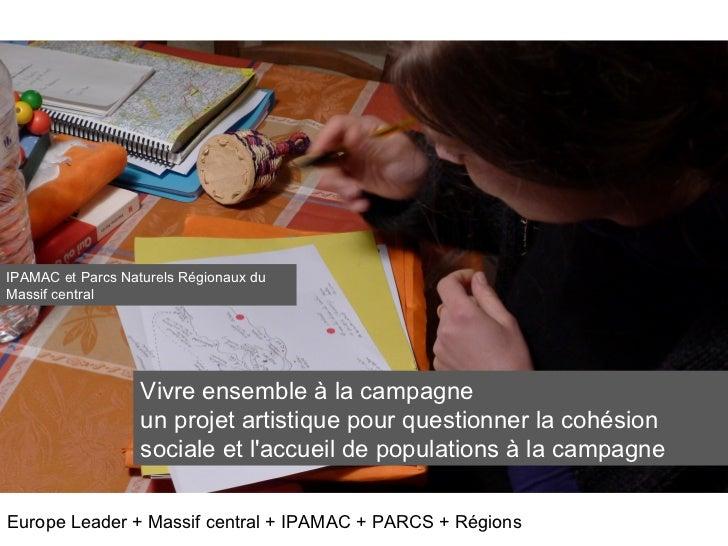 IPAMAC et Parcs Naturels Régionaux duMassif central                   Vivre ensemble à la campagne                   un pr...