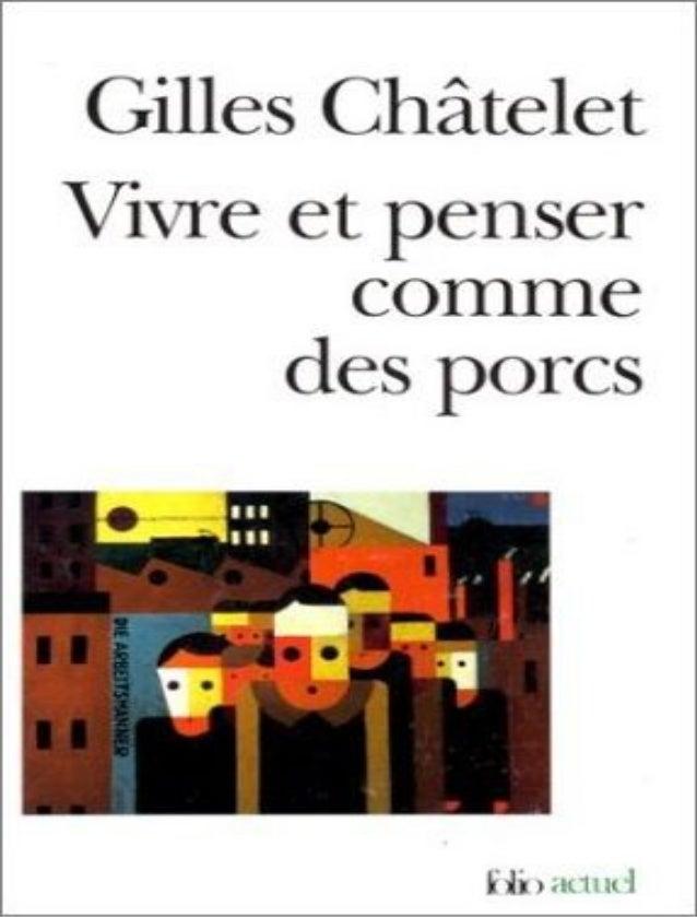 Gilles Châtelet  Vivre et penser comme des porcs De l'incitation à l'envie et à l'ennui dans les démocraties-marchés  Gall...