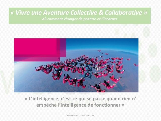 « Vivre une Aventure Collective & Collaborative » où comment changer de posture et l'incarner Wereso - Nord Consult Team -...