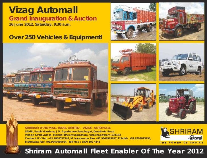 Vizag AutomallGrand Inauguration & Auction16 June 2012, Saturday, 9:30 a.m.Over 250 Vehicles & Equipment!        SHRIRAM A...