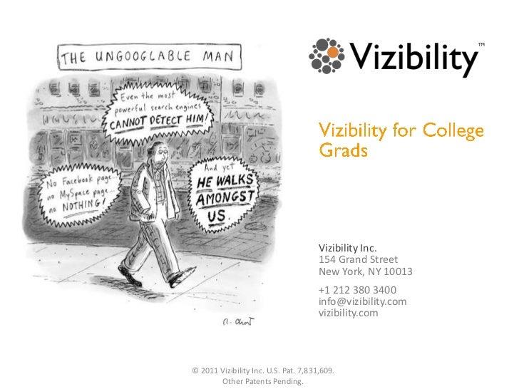Vizibility for College Grads<br />Vizibility Inc.<br />154 Grand Street<br />New York, NY 10013<br />+1 212 380 3400<br />...