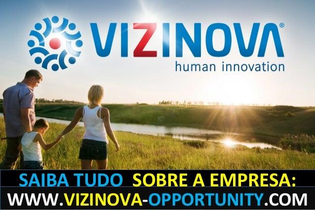 WWW.VIZINOVA-OPPORTUNITY.COM SAIBA TUDO SOBRE A EMPRESA: