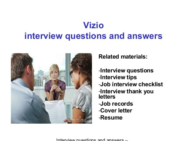 Vizio interview questions and answers Related materials: -Interview questions -Interview tips -Job interview checklist -In...