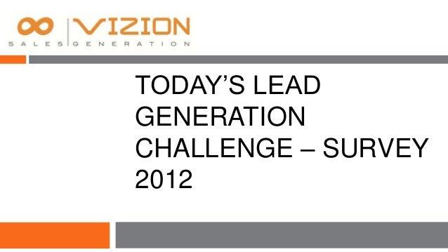 TODAY'S LEADGENERATIONCHALLENGE – SURVEY2012