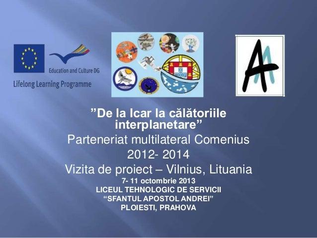 """""""De la Icar la călătoriile interplanetare"""" Parteneriat multilateral Comenius 2012- 2014 Vizita de proiect – Vilnius, Litua..."""