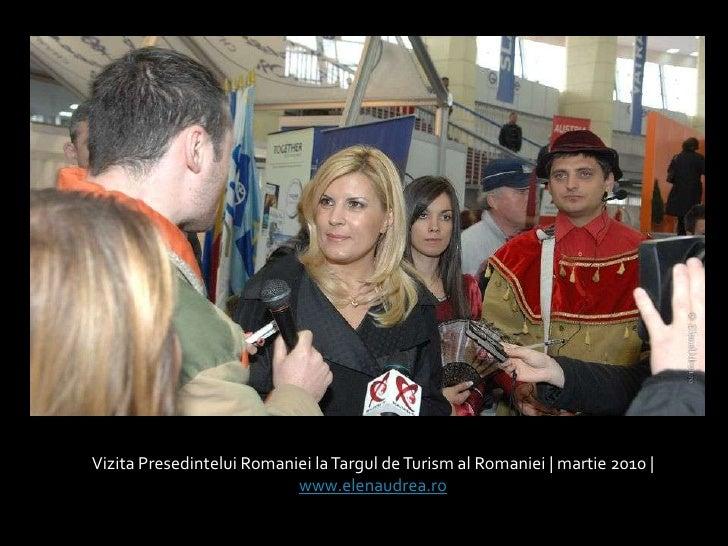 VizitaPresedinteluiRomaniei la Targul de Turism al Romaniei | martie 2010 | <br />www.elenaudrea.ro<br />