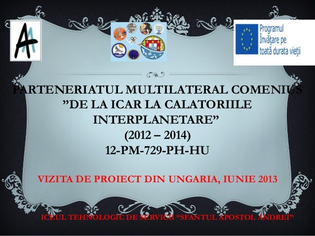 """PARTENERIATUL MULTILATERAL COMENIUS """"DE LA ICAR LA CALATORIILE INTERPLANETARE"""" (2012 – 2014) 12-PM-729-PH-HU VIZITA DE PRO..."""