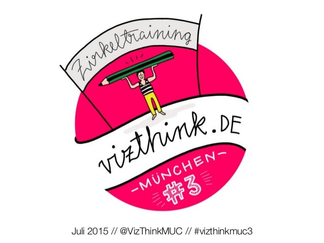 Juli 2015 // @VizThinkMUC // #vizthinkmuc3