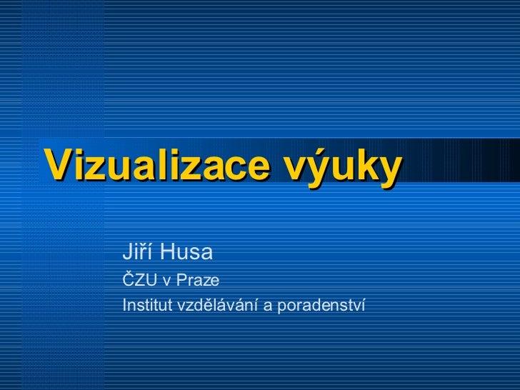 Vizualizace výuky Jiří Husa ČZU v Praze Institut vzdělávání a poradenství