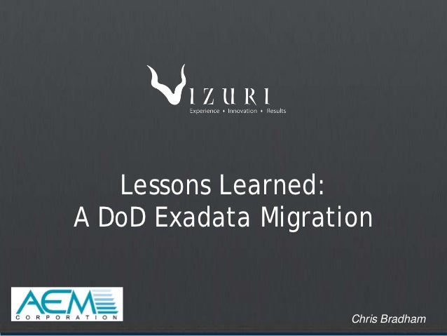 Lessons Learned:A DoD Exadata Migration                     Chris Bradham