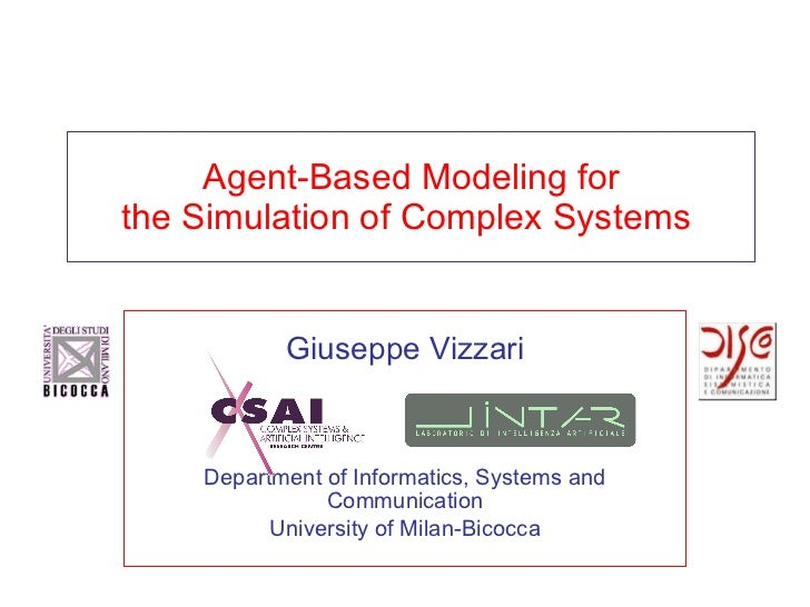 Agent-Based Modeling for the Simulation of Complex Systems  Giuseppe Vizzari Department of Informatics, Systems and Commun...