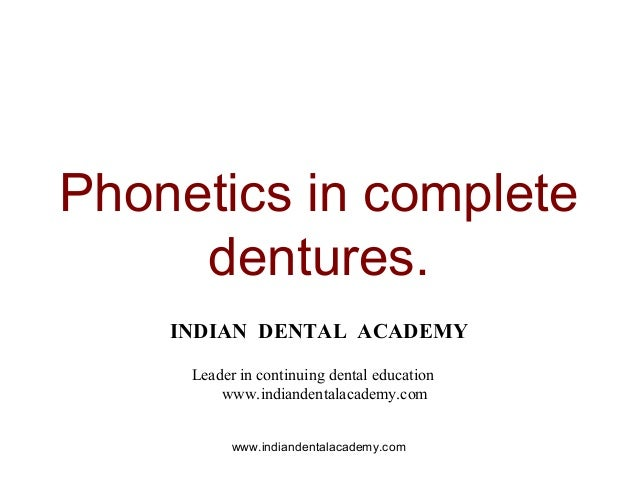 Phonetics in complete dentures. INDIAN DENTAL ACADEMY Leader in continuing dental education www.indiandentalacademy.com ww...