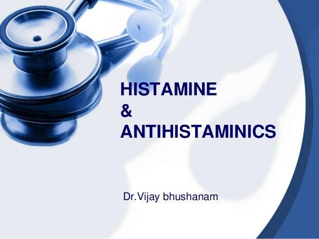 HISTAMINE & ANTIHISTAMINICS Dr.Vijay bhushanam