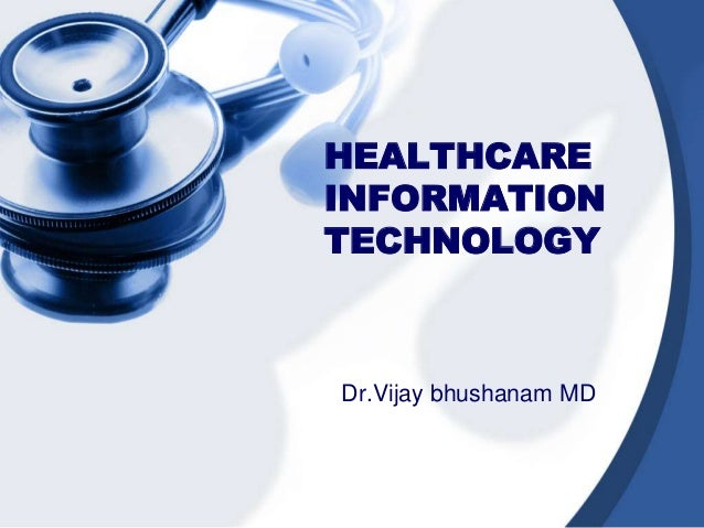 HEALTHCARE INFORMATION TECHNOLOGY Dr.Vijay bhushanam MD