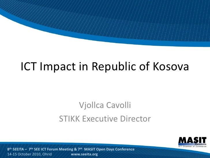 ICT Impact in Republic of Kosova                                   Vjollca Cavolli                             STIKK Execu...