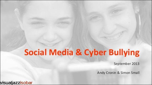 Social Media & Cyber Bullying September 2013 Andy Cronin & Simon Small
