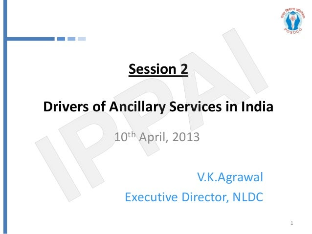 Session 2Drivers of Ancillary Services in India           10th April, 2013                          V.K.Agrawal           ...