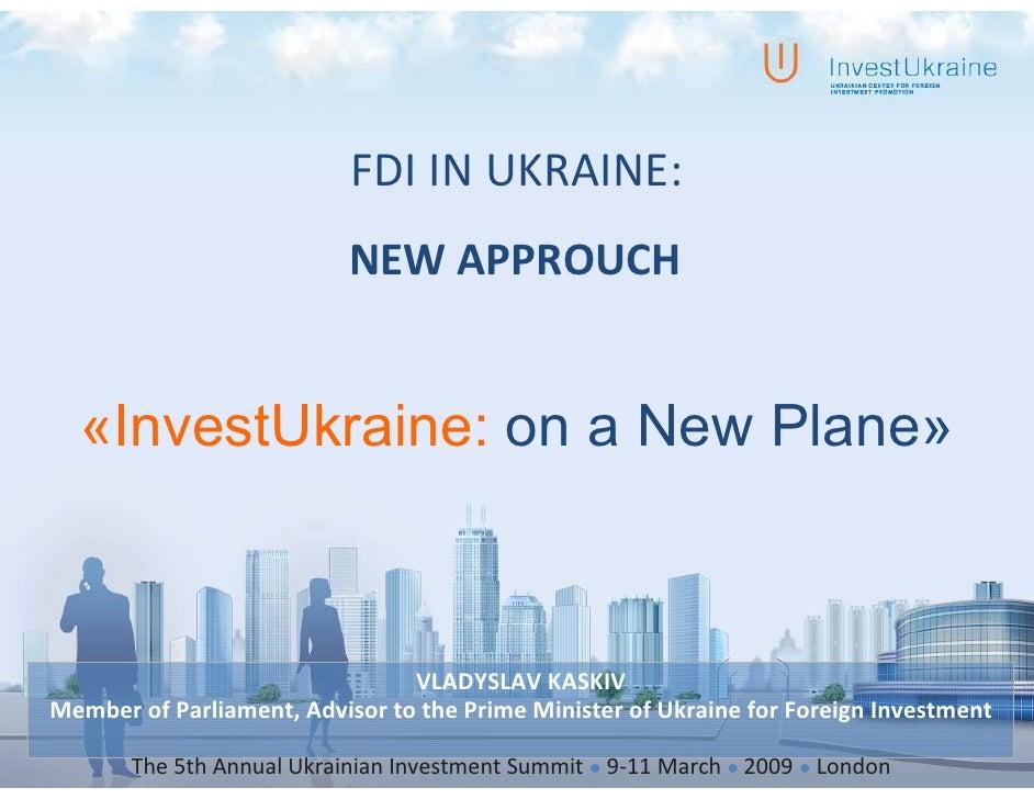 FDI IN UKRAINE:                            NEW APPROUCH     «InvestUkraine: on a New Plane»                               ...