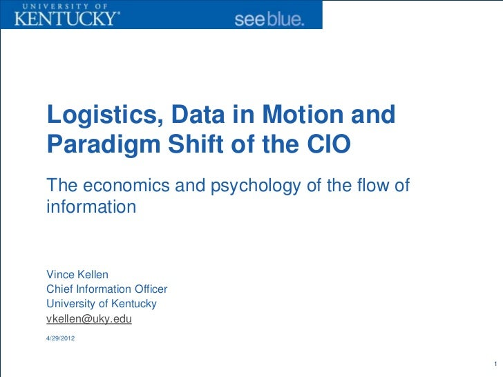 Logistics, Data in Motion andParadigm Shift of the CIOThe economics and psychology of the flow ofinformationVince KellenCh...