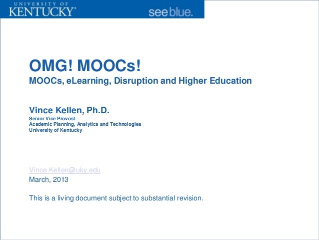 OMG! MOOCs!MOOCs, eLearning, Disruption and Higher EducationVince Kellen, Ph.D.Senior Vice ProvostAcademic Planning, Analy...