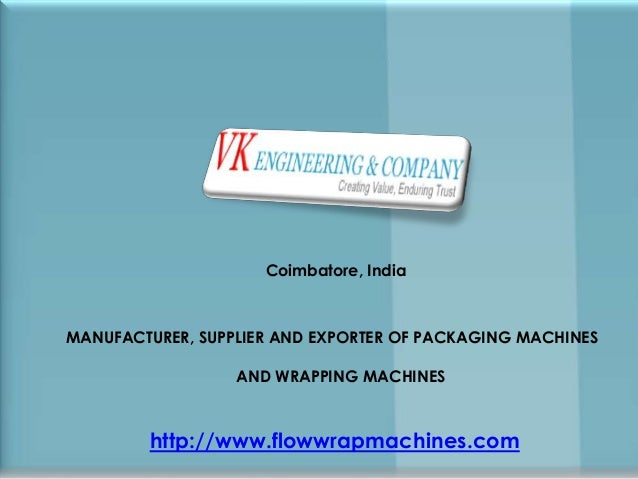 Coimbatore, IndiaMANUFACTURER, SUPPLIER AND EXPORTER OF PACKAGING MACHINESAND WRAPPING MACHINEShttp://www.flowwrapmachines...