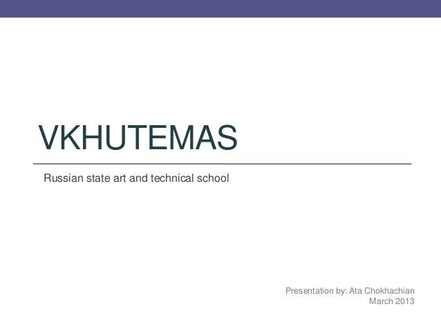VKHUTEMAS Russian state art and technical school Presentation by: Ata Chokhachian March 2013