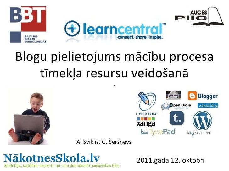 Blogu pielietojums mācību procesa tīmekļa resursu veidošanā A. Sviklis, G. Šeršņevs 2011.gada 12. oktobrī