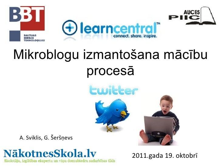Mikroblogu izmantošana mācību procesā A. Sviklis, G. Šeršņevs 2011.gada 19. oktobrī