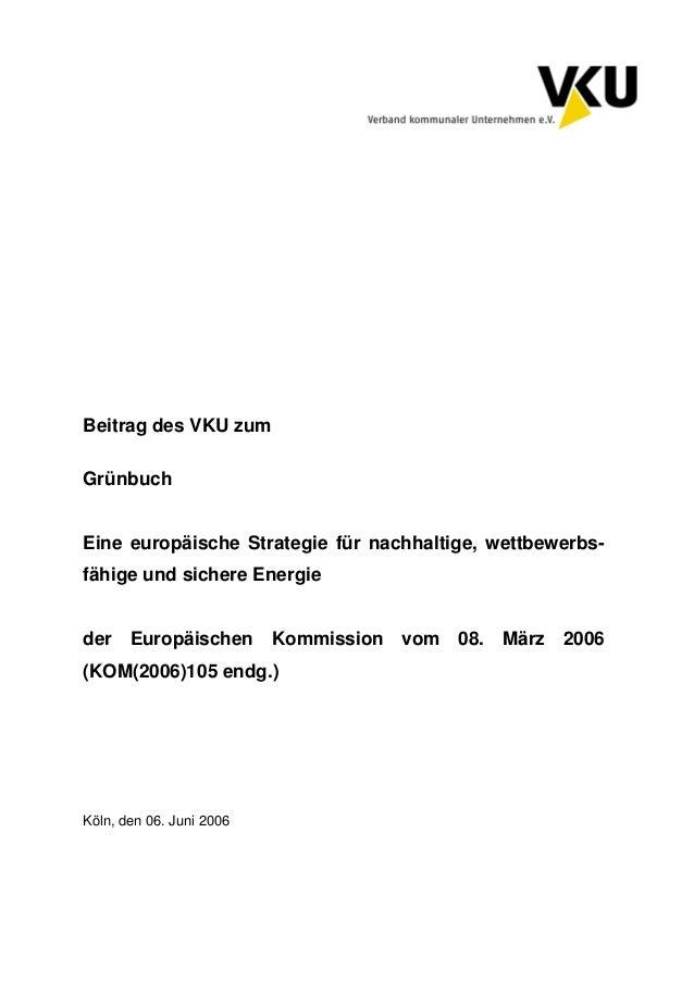 Köln, den 06. Juni 2006 Beitrag des VKU zum Grünbuch Eine europäische Strategie für nachhaltige, wettbewerbs- fähige und s...